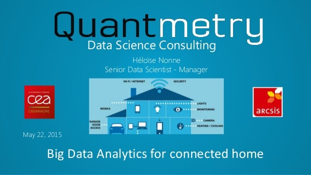 May 22, 2015 Data Science Consulting Héloïse Nonne Senior Data Scientist - Manager Big Data Analytics for connected home