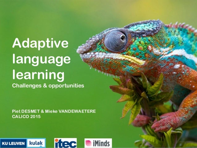 Adaptive language learning Challenges & opportunities Piet DESMET & Mieke VANDEWAETERE CALICO 2015