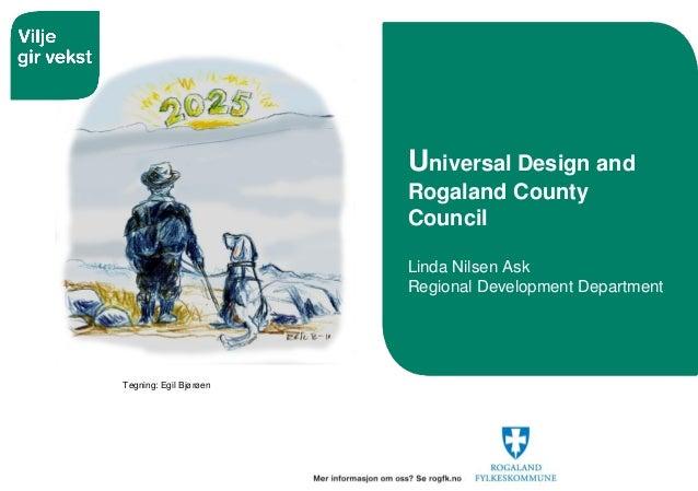 Universal Design and Rogaland County Council Linda Nilsen Ask Regional Development Department Tegning: Egil Bjørøen
