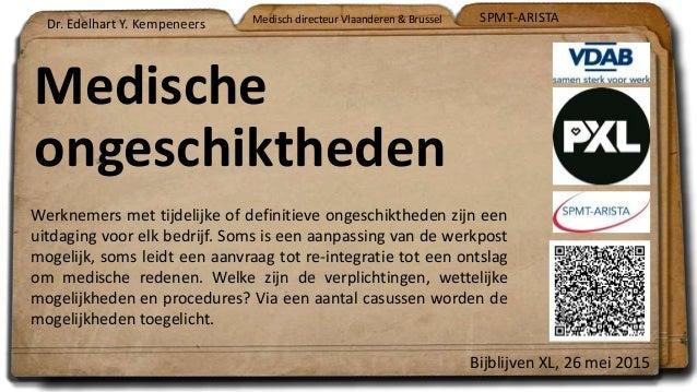 Medische ongeschiktheden Dr. Edelhart Y. Kempeneers Bijblijven XL, 26 mei 2015 Werknemers met tijdelijke of definitieve on...