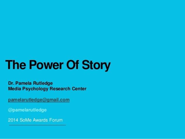 The Power Of Story Dr. Pamela Rutledge Media Psychology Research Center pamelarutledge@gmail.com @pamelarutledge 2014 SoMe...
