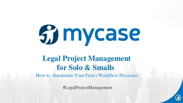 #LegalProjectManagement Legal Project Management for Solo & Smalls How to Streamline Your Firm's Workflow Processes