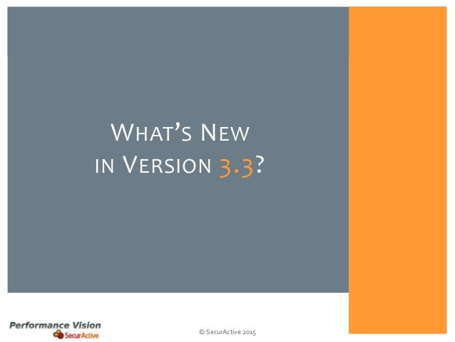 © SecurActive 2015 WHAT'S NEW IN VERSION 3.3?