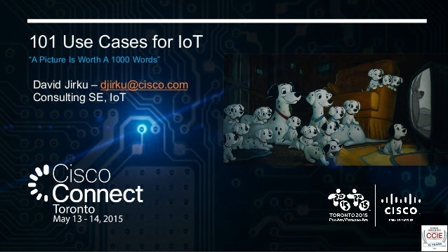 "101 Use Cases for IoT ""A Picture Is Worth A 1000 Words"" David Jirku – djirku@cisco.com Consulting SE, IoT"