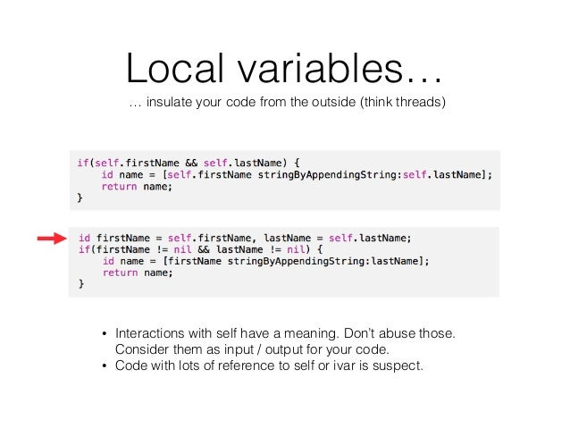Local variables… … insulate your code from the outside (think threads) • Interactions with self have a meaning. Don't abus...