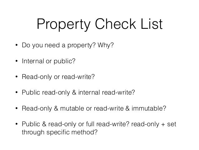 Property Check List • Do you need a property? Why? • Internal or public? • Read-only or read-write? • Public read-only & i...