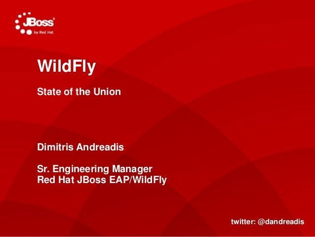 Jasoct AS Project Lead May 4, 2011 WildFly State of the Union Dimitris Andreadis Sr. Engineering Manager Red Hat JBoss EAP...