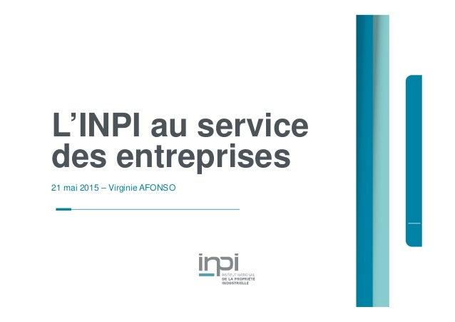 L'INPI au service des entreprises 21 mai 2015 – Virginie AFONSO