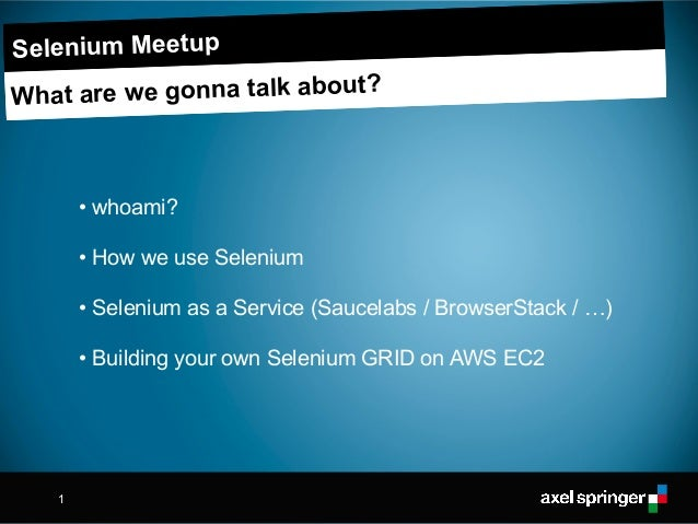 1 Subline HEADLINE • whoami? • How we use Selenium • Selenium as a Service (Saucelabs / BrowserStack / …) • Building your ...
