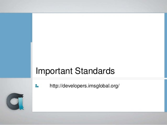 Active Standards IMS Learning Tools Interoperability 1.0, 1.1, 2.0, 2.1, 2.2 IMS LTI Content Item - Public Draft IMS LTI R...