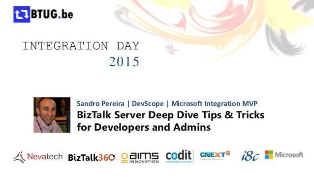 INTEGRATION DAY 2015 Sandro Pereira   DevScope   Microsoft Integration MVP BizTalk Server Deep Dive Tips & Tricks for Deve...