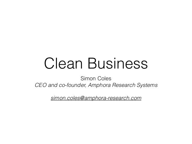 Clean Business Simon Coles CEO and co-founder, Amphora Research Systems simon.coles@amphora-research.com