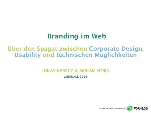 Mit Liebe und Sorgfalt vorbereitet von Branding im Web Über den Spagat zwischen Corporate Design, Usability und technisch...
