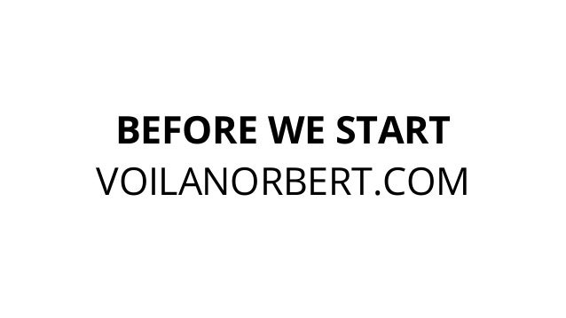 BEFORE WE START VOILANORBERT.COM