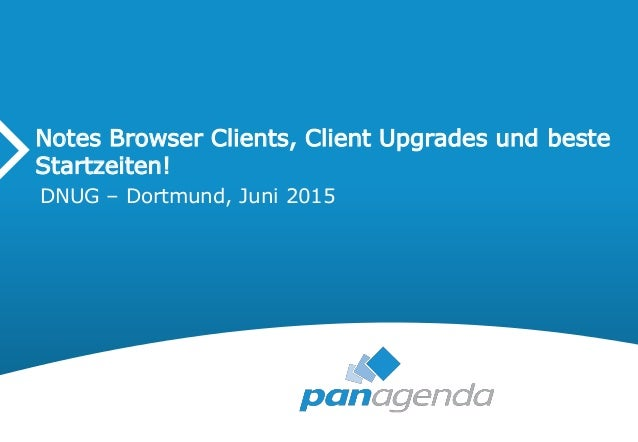 Notes Browser Clients, Client Upgrades und beste Startzeiten! DNUG – Dortmund, Juni 2015