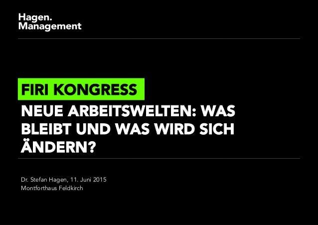 Dr. Stefan Hagen, 11. Juni 2015 Montforthaus Feldkirch FIRI KONGRESS NEUE ARBEITSWELTEN: WAS BLEIBT UND WAS WIRD SICH ÄNDE...