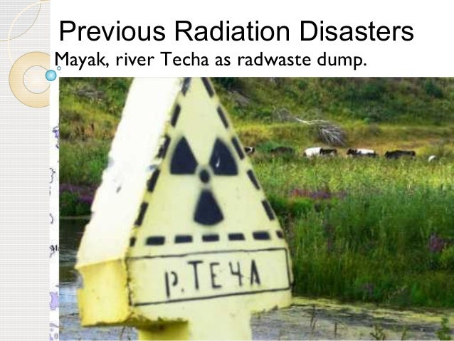 5 Mayak, river Techa as radwaste dump. Previous Radiation Disasters