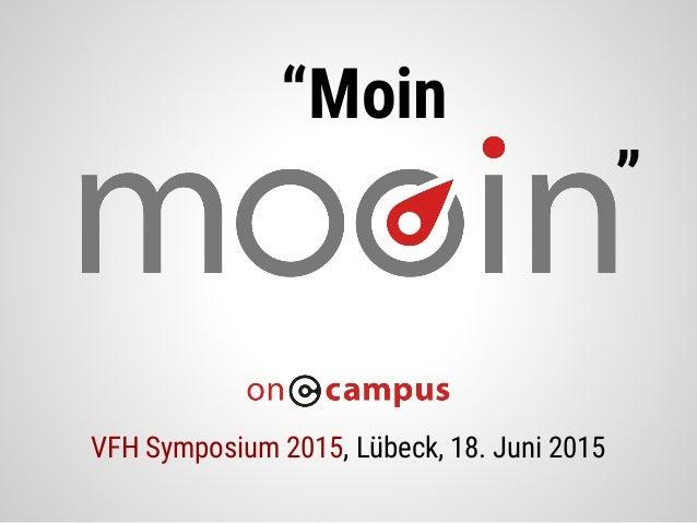 """Moin "" VFH Symposium 2015, Lübeck, 18. Juni 2015"