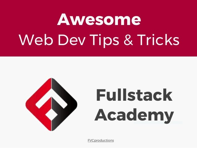 Fullstack Academy Awesome Web Dev Tips & Tricks FVCproductions
