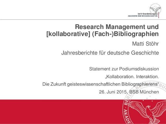 Research Management und [kollaborative] (Fach-)Bibliographien Matti Stöhr Jahresberichte für deutsche Geschichte Statement...