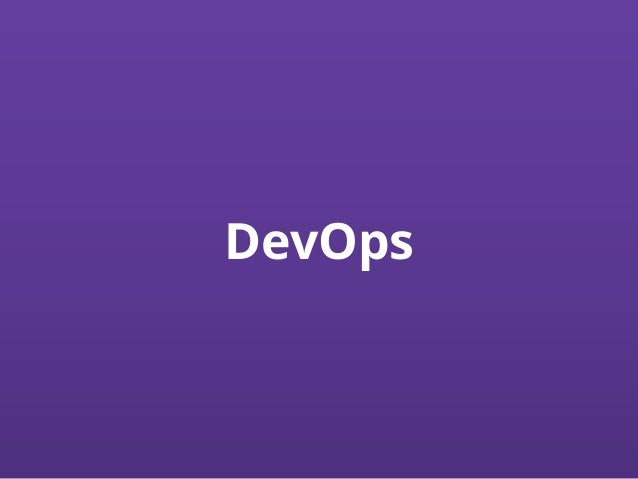 Some say DevOps is about • Agile admins • Faster releases • Virtualization • Automation tools