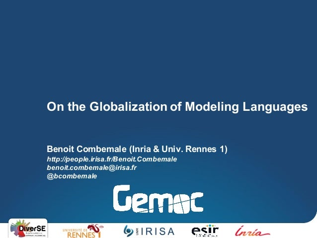 Benoit Combemale (Inria & Univ. Rennes 1) http://people.irisa.fr/Benoit.Combemale benoit.combemale@irisa.fr @bcombemale On...