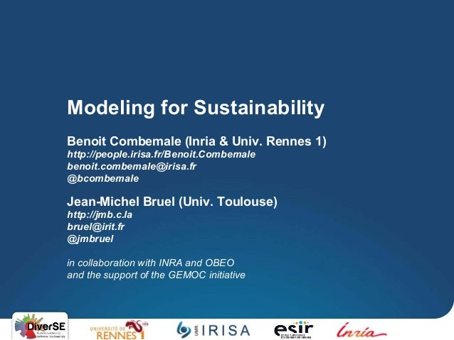 Modeling for Sustainability Benoit Combemale (Inria & Univ. Rennes 1) http://people.irisa.fr/Benoit.Combemale benoit.combe...