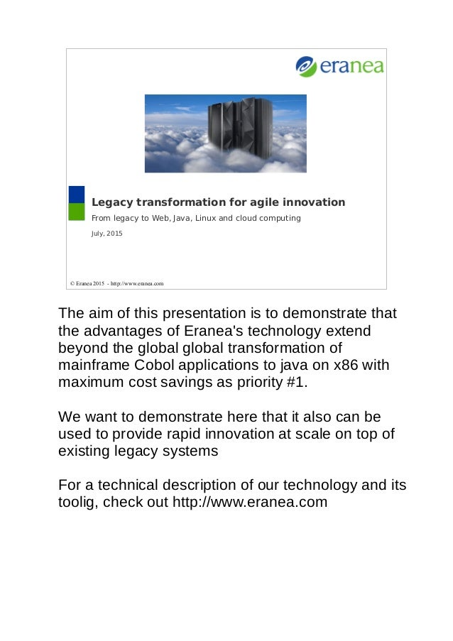 Legacy transformation for agile innovation From legacy to Web, Java, Linux and cloud computing July, 2015 © Eranea 2015 - ...