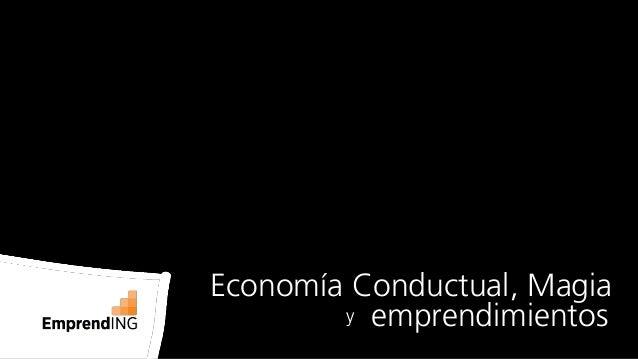 y Economía Conductual, Magia emprendimientos