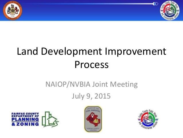 Land Development Improvement Process NAIOP/NVBIA Joint Meeting July 9, 2015