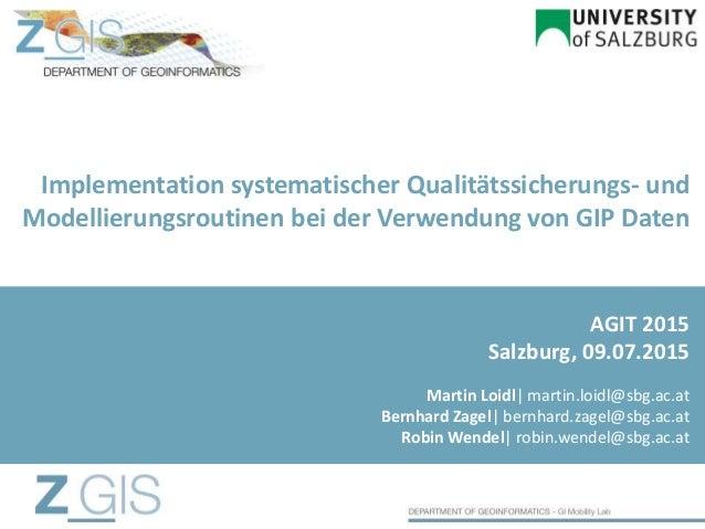 Implementation systematischer Qualitätssicherungs- und Modellierungsroutinen bei der Verwendung von GIP Daten Martin Loidl...
