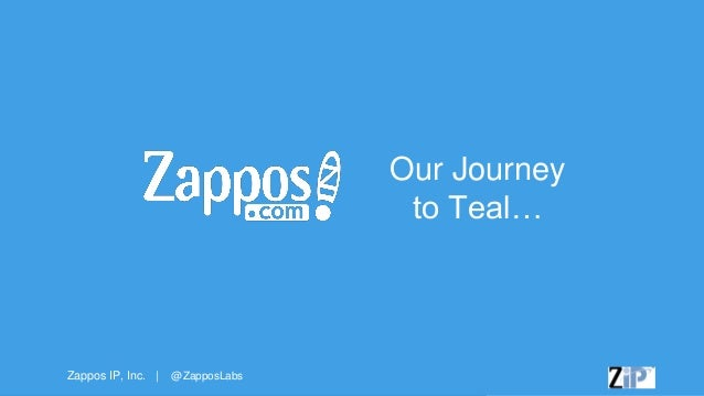 Zappos IP, Inc. | @ZapposLabs Our Journey to Teal…