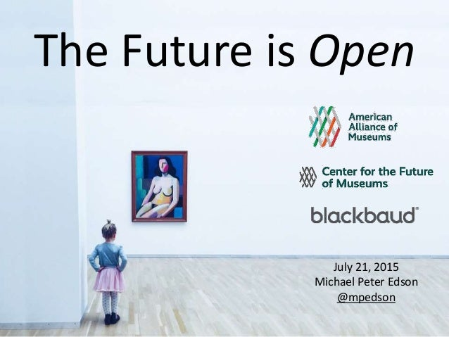 The Future is Open July 21, 2015 Michael Peter Edson @mpedson