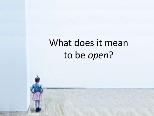 What does it mean to be open?