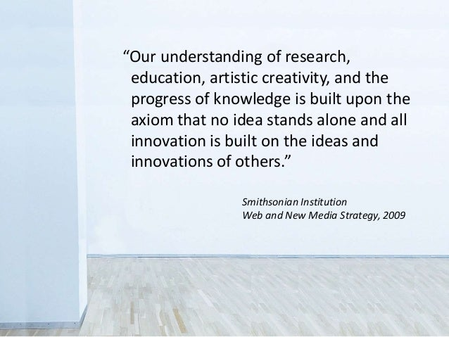 """""""Our understanding of research, education, artistic creativity, and the progress of knowledge is built upon the axiom that..."""