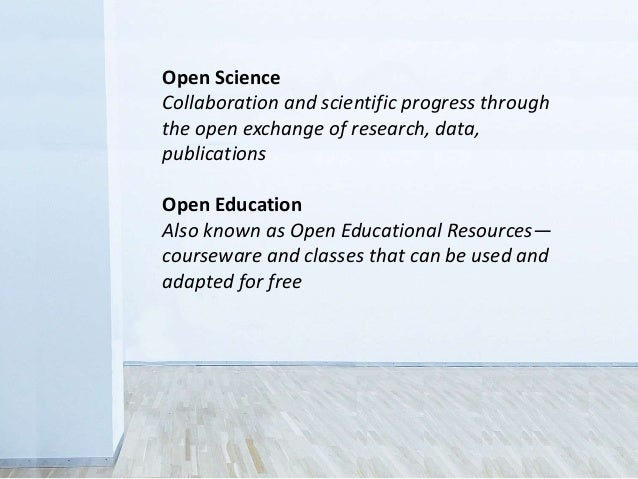 Open Science Collaboration and scientific progress through the open exchange of research, data, publications Open Educatio...