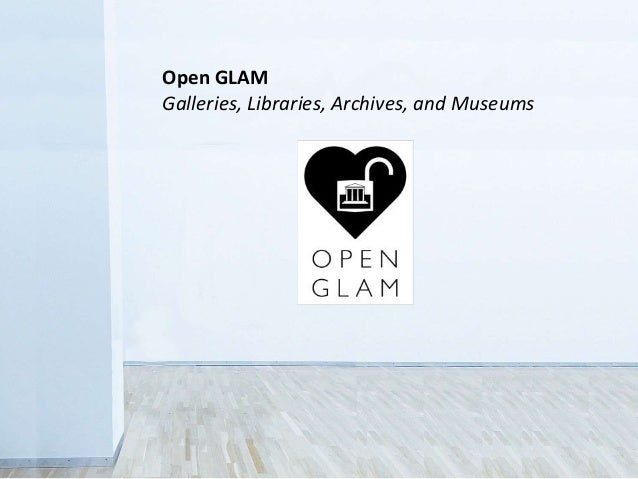 Open GLAM Galleries, Libraries, Archives, and Museums