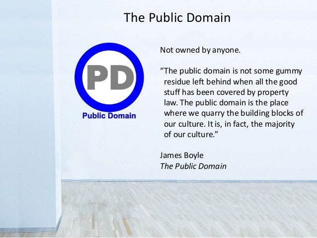 """The Public Domain Not owned by anyone. """"The public domain is not some gummy residue left behind when all the good stuff ha..."""