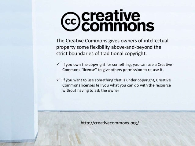 The Creative Commons gives owners of intellectual property some flexibility above-and-beyond the strict boundaries of trad...