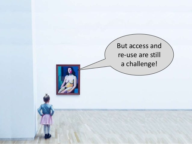 But access and re-use are still a challenge!