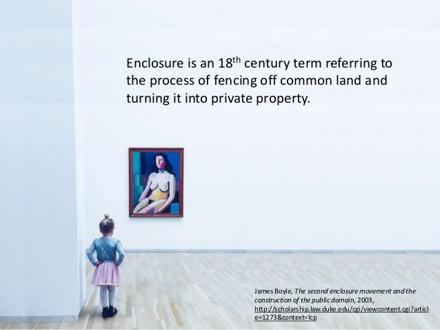 Enclosure is an 18th century term referring to the process of fencing off common land and turning it into private property...