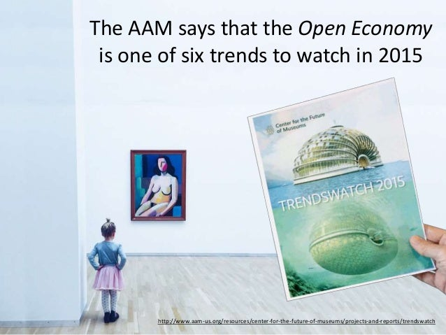 The AAM says that the Open Economy is one of six trends to watch in 2015 Why? http://www.aam-us.org/resources/center-for-t...