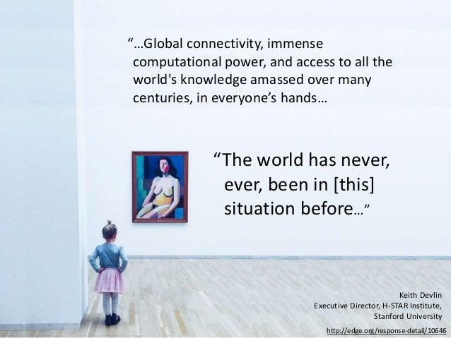 """""""…Global connectivity, immense computational power, and access to all the world's knowledge amassed over many centuries, i..."""