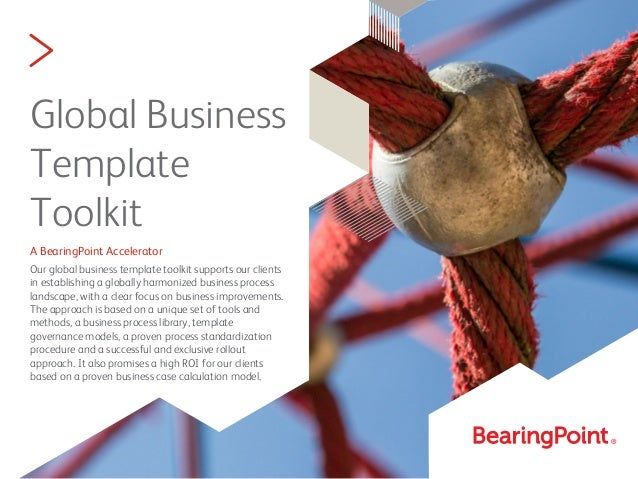 > Global Business Template Toolkit A BearingPoint Accelerator Our global business template toolkit supports our clients in...