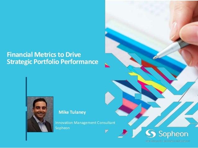 Financial Metrics to Drive Strategic Portfolio Performance Innovation Management Consultant Sopheon Mike Tulaney