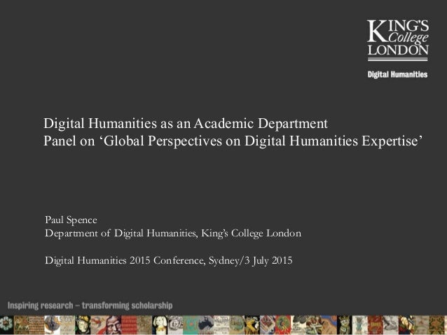 Digital Humanities as an Academic Department Panel on 'Global Perspectives on Digital Humanities Expertise' Paul Spence De...