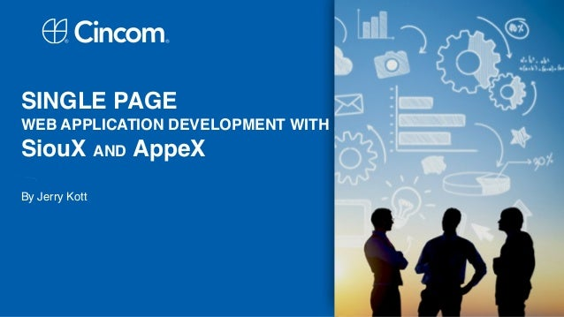 SINGLE PAGE WEB APPLICATION DEVELOPMENT WITH SiouX AND AppeX  By Jerry Kott