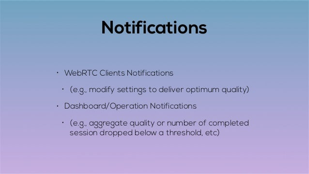 Notifications • WebRTC Clients Notifications • (e.g., modify settings to deliver optimum quality) • Dashboard/Operation No...
