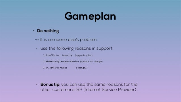 Gameplan • Do nothing —> It is someone else's problem • use the following reasons in support: 1.Insufficient,Capacity,,(up...