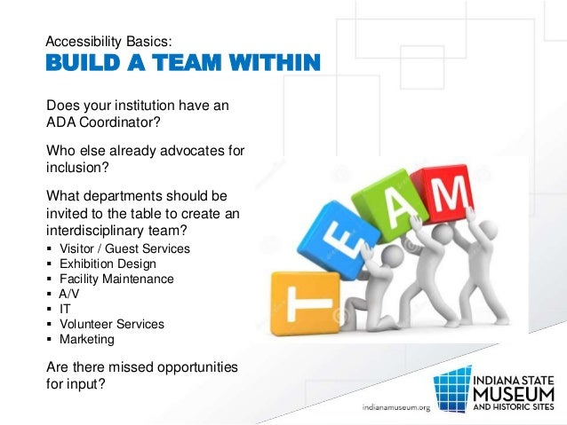 Accessibility Basics: BUILD A TEAM WITHIN Does your institution have an ADA Coordinator? Who else already advocates for in...